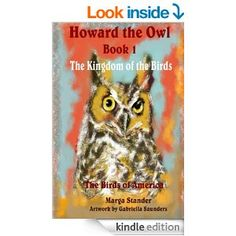 Amazon.com: Howard the Owl Book 1: The Kingdom of the Birds eBook: Marga Stander, Gabriella Saunders: Kindle Store Owl Books, Children's Books, Birds Of America, Book 1, Amazon, Kindle, Artwork, Store, Amazons