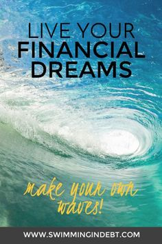 The idea of Living your financial dreams and the steps to get there!