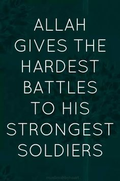 If your life is hard, and you're facing difficult challengens, know that you're chosen among the strongest soldiers of Allah. #Islam #Quote http://greatislamicquotes.com/beautiful-inspirational-islamic-quotes/