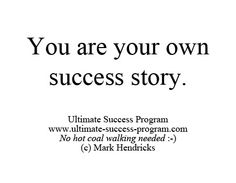 You are your own success story.