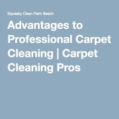 Advantages to Professional Carpet Cleaning | Carpet Cleaning Pros