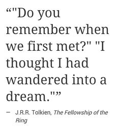 """""""Do you remember when we first met?"""" -J.R.R.Tolkien"""