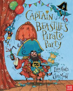 Captain Beastlie's Pirate Party, by Lucy Coats, illustrated by Chris Mould