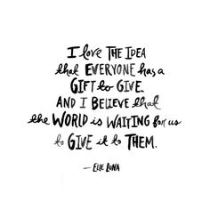 This is something that Lisa and I try to always keep in mind. Everyone has a gift to give in this world! Words Quotes, Me Quotes, Motivational Quotes, Inspirational Quotes, Sayings, The Words, Cool Words, Pretty Words, Beautiful Words