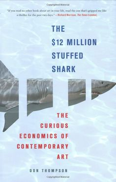The Million Dollar Shark: The Curious Economics of Contemporary Art by Don Thompson Morning Pages, Stories Of Success, Value In Art, Hirst, Drip Painting, Jackson Pollock, Humor, Thing 1 Thing 2, Art Market