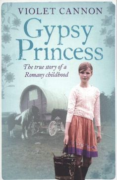 Gypsy Princess the True Story of a Romany Childhood by Violet Cannon