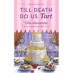 """Read """"Till Death Do Us Tart A Bakeshop Mystery"""" by Ellie Alexander available from Rakuten Kobo. Torte—the small-town bakeshop no one can resist—is hosting a midsummer night's wedding . Best Mysteries, Cozy Mysteries, Mystery Novels, Mystery Series, Mystery Thriller, Great Books, New Books, Surprise Wedding, Till Death"""