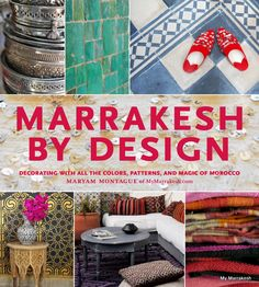 Marrekesh By Design- Decorating with all the colors patterns and magic of Morocco
