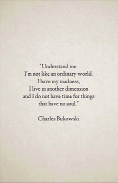 Another great description of me, thank you Charles Bukowski for putting this into words. Poetry Quotes, Words Quotes, Sayings, Old Soul Quotes, Quotes Quotes, Daily Quotes, Loner Quotes, Cynical Quotes, Soul Qoutes