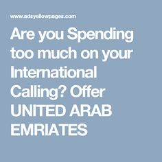 Are you Spending too much on your International Calling? Offer UNITED ARAB EMRIATES