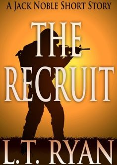 The Recruit: A Jack Noble Short Story by L.T. Ryan - One particularly humid South Carolina day, an odd sequence of events changes everything for Marine Corps recruit Jack Noble.