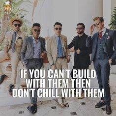 Surround yourself with people who have similar goals. Make sure your friends will help you, encourage you, and grow with you. Don't chill with people who will bring you down in life. If you can't build them, don't chill with them.  - Tag The Peo