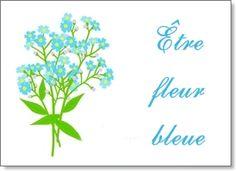 Être fleur bleue:  Être sentimental. Par extension, être naïf.