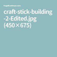 craft-stick-building-2-Edited.jpg (450×675)