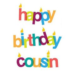 Cousin Birthday Images: Love between family can be loud and messy, but it is also unwavering, so take a moment on their special day to wish your cousin a happy birthday Birthday Blessings, Birthday Wishes Quotes, Happy Birthday Messages, Happy Birthday Images, Happy Birthday Greetings, Birthday Pictures, Birthday Memes, Cousin Birthday Quotes, Happy Birthday Fun