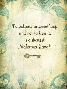 To believe in something, and not live it, is dishonest. Mahatma Gandhi #quote #life #truth