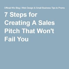 7 Steps for Creating A Sales Pitch That Won't Fail You