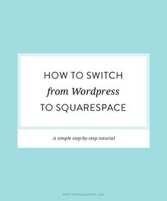How to switch from Wordpress to Squarespace — Nesha Designs
