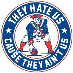 Hate us cause they ain't us. That's exactly why the Pats have so many haters, even though people won't admit it.