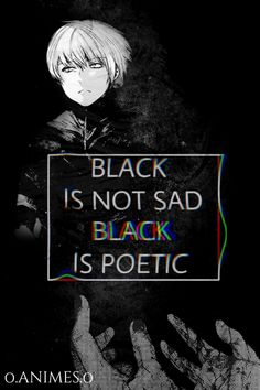 Anime: Tokyo Ghoul uploaded by オ タ ク の 雌 犬 on We Heart It - Black is not sad black is poetic … Tokyo Ghoul - Sad Anime Quotes, Manga Quotes, B&w Tumblr, Manga Anime, Tokyo Ghoul Quotes, Ken Kaneki Tokyo Ghoul, Tokyo Ghoul Wallpapers, Anime Lindo, Dark Quotes