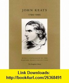 John Keats 1795-1995 With a catalogue of the Harvard Keats Collection (9780914630173) Richard Wendorf, Helen Vendler, William H. Bond , ISBN-10: 0914630172  , ISBN-13: 978-0914630173 ,  , tutorials , pdf , ebook , torrent , downloads , rapidshare , filesonic , hotfile , megaupload , fileserve