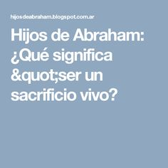"""Hijos de Abraham: ¿Qué significa """"ser un sacrificio vivo?"""