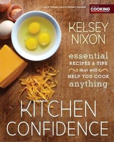 Are you a fan of Kelsey Nixon? Learn all about the essentials of cooking in her first cookbook Kitchen Confidence, available now on Amazon pre-sale: http://www.amazon.com/Kitchen-Confidence-Essential-Recipes-Anything/dp/0770436994/ref=sr_1_1?s=books=UTF8=1372187536=1-1=kitchen+confidence