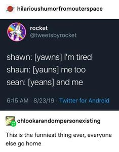 Shawn, Shaun and Sean Tumblr Funny, Funny Memes, Hilarious, Dad Jokes, My Guy, Tumblr Posts, Laugh Out Loud, The Funny, I Laughed
