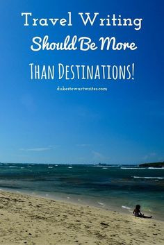 Travel Writing Should Be More than Destinations by Duke Stewart