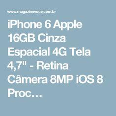 "iPhone 6 Apple 16GB Cinza Espacial 4G Tela 4,7"" - Retina Câmera 8MP iOS 8 Proc…"