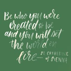 """Be who you were created to be and you will set the world on fire."" 