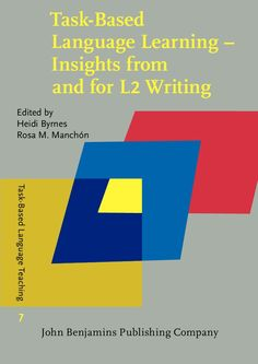 Task-based language learning: insights from and for L2 writing /edited by Heidi Byrnes, Rosa M. Manchón.-- Amsterdam ; Philadelphia : John Benjamins Publishing, Cop. 2014.