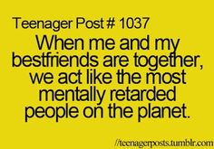 Seriously true! When em and I are together, people look at us like we're psychos!!!!!!!!!