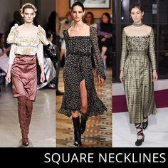 - Romantic and feminine, 18th century-inspired square necklines were seen in all four cities from puff-shoulder tops to neat dresses. A look guaranteed to flatter women of any age or size.