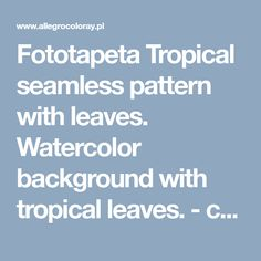 Fototapeta Tropical seamless pattern with leaves. Watercolor background with tropical leaves. - coloray.pl