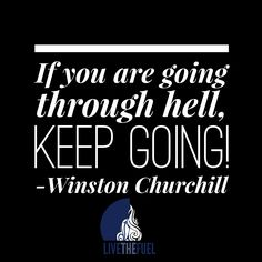 Stay fired up my friends! If you're going through HELL, keep going!!! #health #fitness #lifestyle #goals #motivation #drive #passion #GENX #millennials #hustle #winstonchurchill #quote