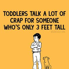 Toddlers talk a lot of Crap