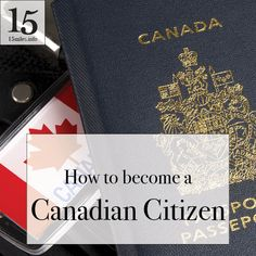 Once you've moved to Canada, it's time to start getting ready to become a Canadian citizen. Here's how to get that second passport.