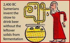 Sumerians invented the straw