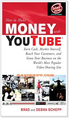 How to Make Money with YouTube Earn Cash, Market Yourself, Reach Your Customers, and Grow Your Business on the World's Most Popular Video-Sharing Site -BRAD AND DEBRA SCHEPP