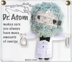The String Doll Gang -- Dr. Atom makes sure you always have mass amounts of energy.