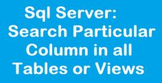 Search Particular Column in all Tables or Views in Sql Server Database http://www.webcodeexpert.com/2016/08/search-particular-column-in-all-tables.html In this article I have explained How to find all tables or views in sql server database that contain a specific column. Or we can say list out all the table and views where particular column exists.