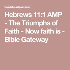 Hebrews 11:1 AMP - The Triumphs of Faith - Now faith is - Bible Gateway