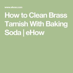 How to Clean Brass Tarnish With Baking Soda | eHow