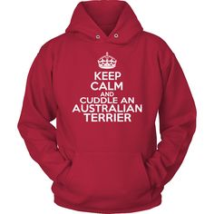 Keep Calm And Cuddle An Australian Terrier Hoodie