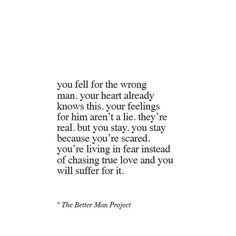 You fell for the wrong man. Your heart already knows this.