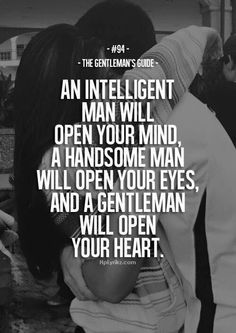 An intelligent man will open your mind, a handsome man will open your eyes, and a gentleman will open your heart. - The Gentleman's Guide Gentleman Stil, Gentleman Rules, True Gentleman, Gentleman Fashion, Southern Gentleman, Great Quotes, Quotes To Live By, Me Quotes, Inspirational Quotes