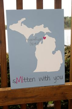 sMItten with you Michigan wedding sign, unique gift idea via Etsy  Oh. My. God.   Please let me marry a fellow michigander so we can do this.