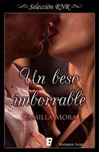 Un beso imborrable // Camilla Mora // Romance actual // Novela romántica de Selección RNR