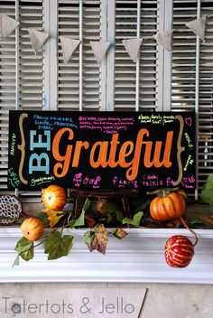 Be Grateful board... use chalk pens to write down what you're grateful for so you can use it year after year! #Thanksgiving #gratitude